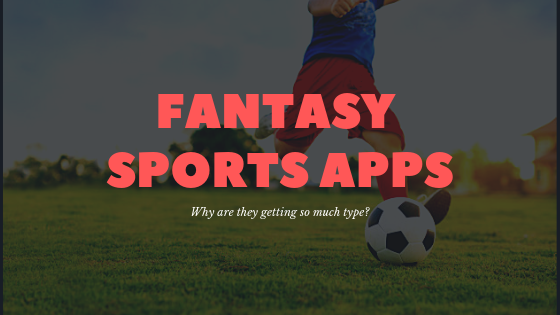 Why Fantasy Sports Apps Are Getting So Much Hype